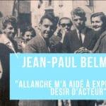 Jean-Paul Belmondo «Allanche m'a aidé à exprimer mon désir d'acteur» vu par les Amis…